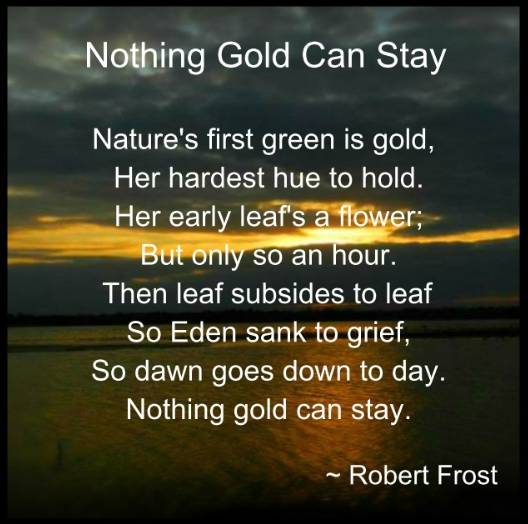 "nothing gold can stay Pair ""nothing gold can stay"" with ""stopping by woods on a snowy evening"" and ask students to compare the two poems."